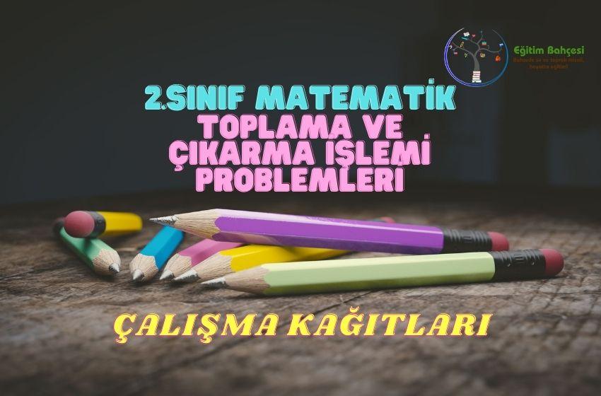 Toplama ve Çıkarma İşlemi Problemleri 2.Sınıf