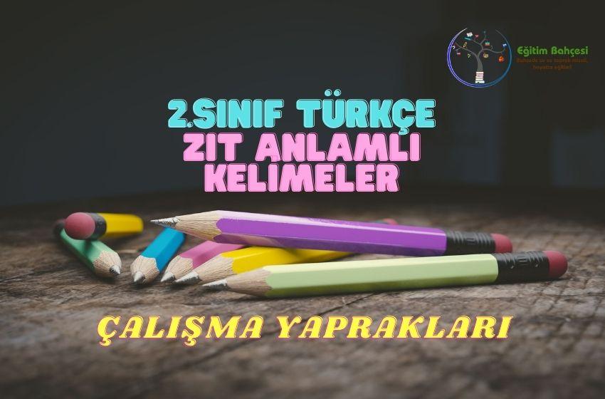 2.Sınıf Türkçe Zıt Anlamlı Kelimeler Çalışma Yaprakları